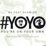 N6 – YOYO ( You're On Your Own) ft. Olamide