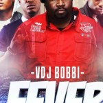DJ Bobbi – Fever (Otutu) Ft. Vector, Jaywon & Ned