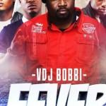 DJ Bobbi – Fever (Otutu) Ft. Vector, Jaywon & Ned