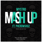 Mystro – Mash Up ft. Pherowshuz