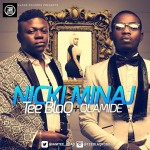 Tee Blaq – Nicky Minaj ft. Olamide (Prod. by Jay Pizzle)