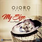 Ojoro Justice – My Size (Prod. Fliptyce)