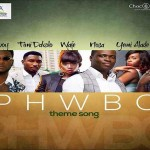 PHWBC – Theme Song Ft. Waje, Nosa, Yemi Alade, Burna Boy, Timi Dakolo & MI Abaga