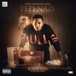 Pepenazi – Born You + Low