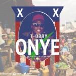T-Obay – Onye [Prod by. Selebobo]