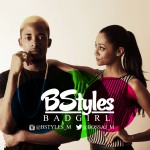 Bstyles – Bad Girl + B-T-S Video