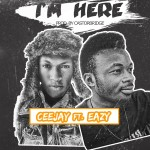 CeeJay – I'm Here ft. Eazy