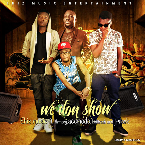 Ehiz Music - We Don Show ft. Flamzey, Acemode, Kidi Fresh & Jay Sleek-Art