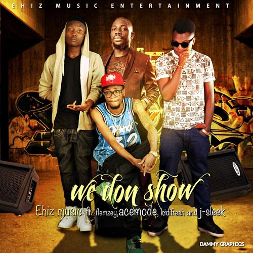 Ehiz Music - We Don Show ft. Flamzey, Acemode, Kidi Fresh & Jay Sleek-Art