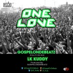 GospelOnDeBeatz – One Love ft. LK Kuddy