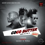 PREMIERE: Charass – Coco Butter Remix ft. Davido & Phyno
