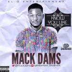 MackDams – Know You Like