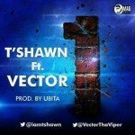 T'shawn – One ft. Vector