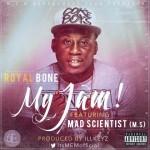 Royal Bone – My Jam ft. Mad Scientist