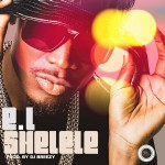 E.L – Shelele (Prod by DJ Breezy)
