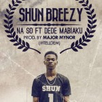 Shun Breezy – Na So (Street Motivation) ft. Dede Mabiaku