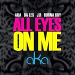 AKA – All Eyes On Me Ft. Burna Boy, Da Les & Jr