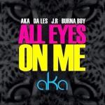 AKA – All Eyes On Me Ft. Burna Boy, Da Les & Jr