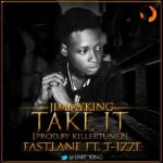 JimmyKing – Can't Take It (Prod. by Killertunes) + Fastlane ft. T-izze (Prod. by Sky)
