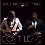 Simba Tagz – Don't Leave ft. Ice Prince