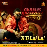 Charles Granville – Ti Ti Lai Lai ft. Terry G (Prod by Philkeyz)