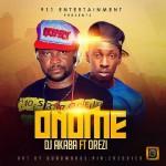DJ Akaba – Onome ft. Orezi
