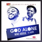 Mike Abdul – God Alone ft. K'ore