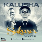 Kalusha – Sukooser ft. Gentle