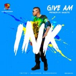 Ink Edwards – Give Am (Prod. by Galactic Beatz)
