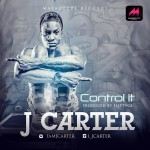 J Carter – Control it (Prod. by Fliptyce)
