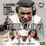DJ Kaywise – Feel Alryt ft. Iceprince, Patoranking, Mugeez (R2Bees)