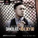 Oyinkanade – Dancilate (December) + As E Dey Go