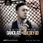 Oyinkanade – Dancilate (December) + As E Dey Go