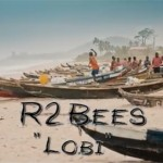 VIDEO: R2Bees – Lobi