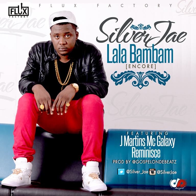 Silver Jae - Lala Bambam (Encore) ft. J. Martins, MC Galaxy & Reminisce -Art - tooXclusive.com