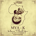 Mya K – Mama Thank You (Prod by ID Cabasa)