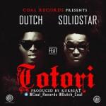 Dutch – Totori ft. Solidstar