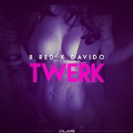 B-Red – Twerk ft. Davido