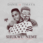 Danie – Shukwu Neme ft. Timaya (Prod by Young D)
