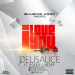 Delisauce – I Love You ft. Rolex Carter