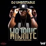 DJ Unbeetable – WaJaiye ft. Kida Kudz