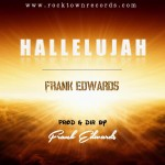 VIDEO: Frank Edwards – Hallelujah