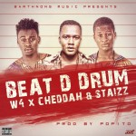 W4  – Beat Da Drum ft. Staizz & Cheddah
