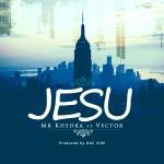 Mr Khedra – Jesu ft. Vector