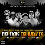 J Fem – No Time To Waste ft. Danagog, B-Red, Sina Rambo, Deekay & Shank