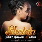 Juliet Ibrahim – Sholala ft. Amon