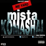 Mista Komashal – Me Yard