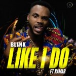 Blink – Like I Do ft. Kamar
