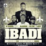 DJ Kamol – Ibadi ft. Olamide, Lace & Slyde