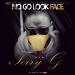 Terry G – No Go Look Face